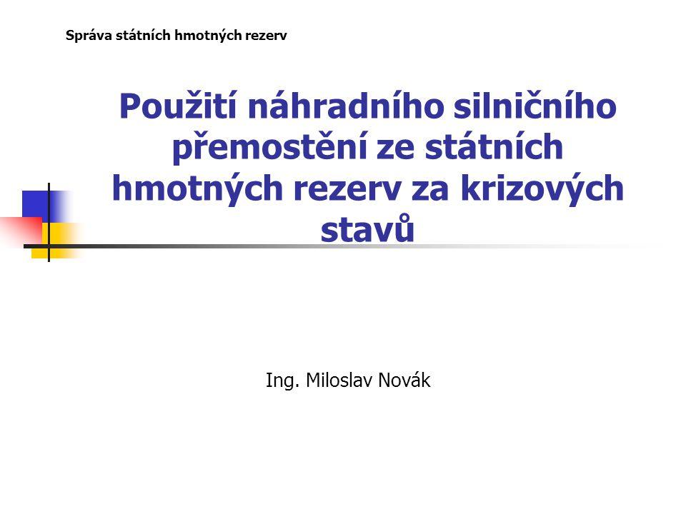 Použití náhradního silničního přemostění ze státních hmotných rezerv za krizových stavů Správa státních hmotných rezerv Ing. Miloslav Novák