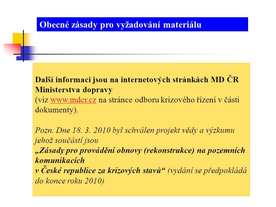Další informaci jsou na internetových stránkách MD ČR Ministerstva dopravy (viz www.mdcr.cz na stránce odboru krizového řízení v části dokumenty).www.