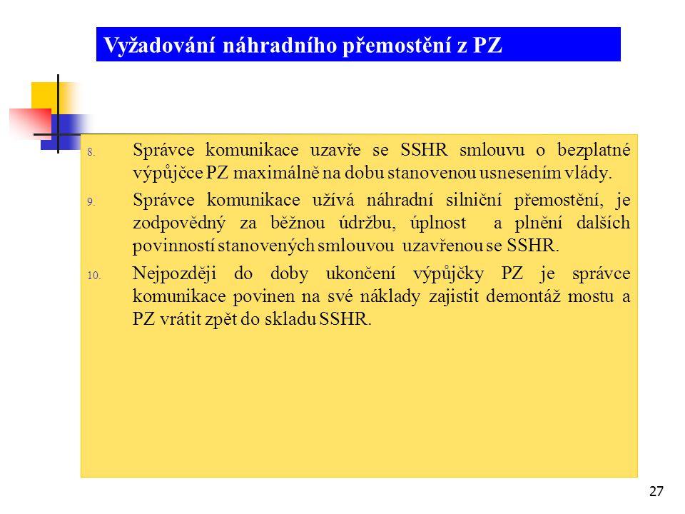 27 8. Správce komunikace uzavře se SSHR smlouvu o bezplatné výpůjčce PZ maximálně na dobu stanovenou usnesením vlády. 9. Správce komunikace užívá náhr