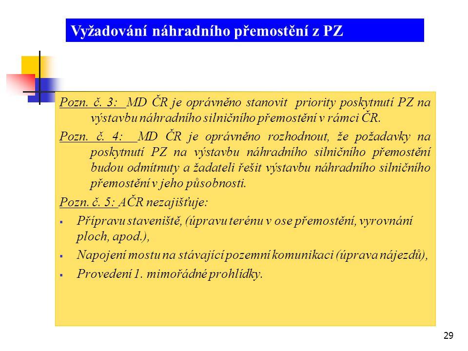 29 Pozn. č. 3: MD ČR je oprávněno stanovit priority poskytnutí PZ na výstavbu náhradního silničního přemostění v rámci ČR. Pozn. č. 4: MD ČR je oprávn