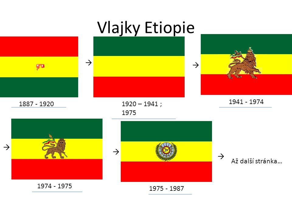 Vlajky Etiopie 1887 - 1920  1920 – 1941 ; 1975  1941 - 1974  1974 - 1975  1975 - 1987  Až další stránka…