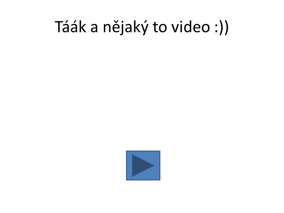 Táák a nějaký to video :))
