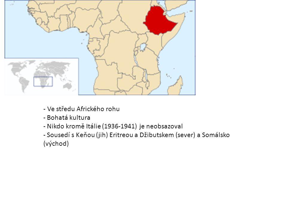 - Ve středu Afrického rohu - Bohatá kultura - Nikdo kromě Itálie (1936-1941) je neobsazoval - Sousedí s Keňou (jih) Eritreou a Džibutskem (sever) a So