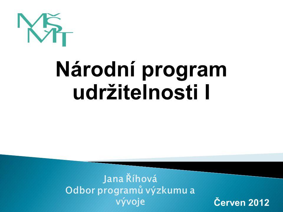 Národní program udržitelnosti I Červen 2012 Jana Říhová Odbor programů výzkumu a vývoje