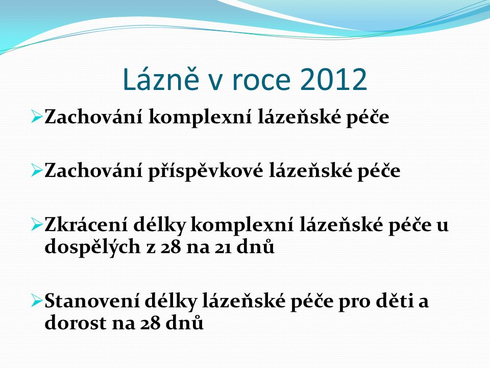 Lázně v roce 2012  Zachování komplexní lázeňské péče  Zachování příspěvkové lázeňské péče  Zkrácení délky komplexní lázeňské péče u dospělých z 28