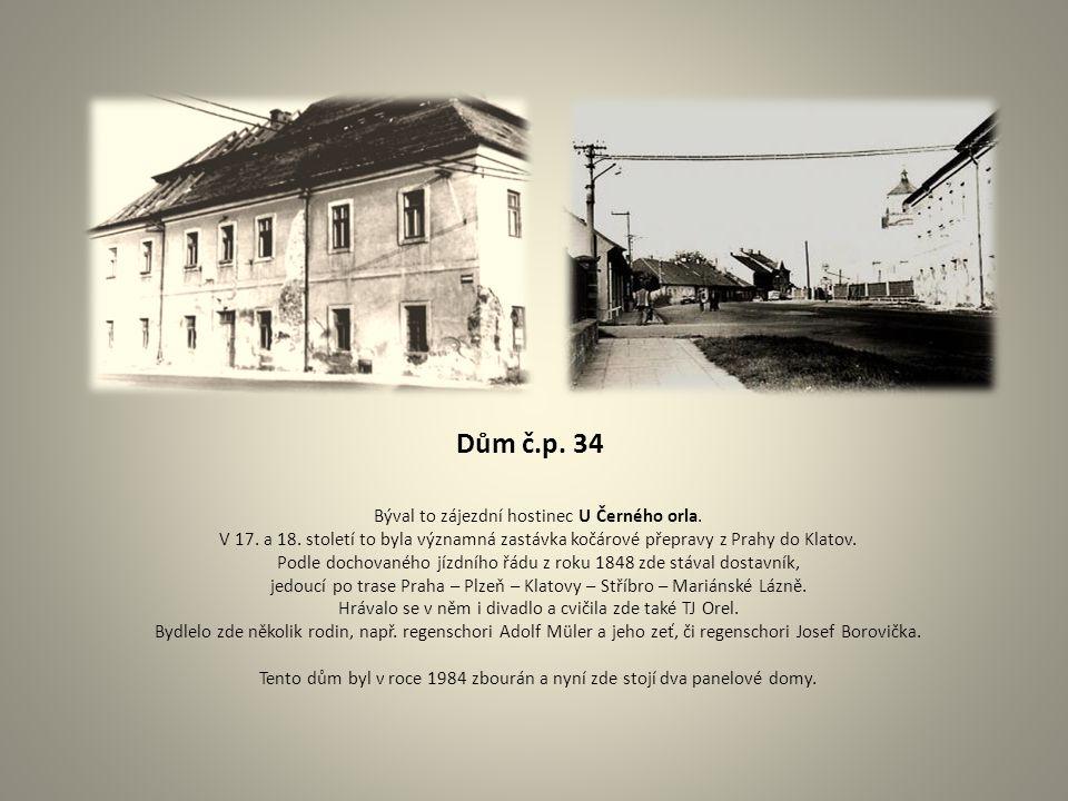 Dům č.p. 34 Býval to zájezdní hostinec U Černého orla. V 17. a 18. století to byla významná zastávka kočárové přepravy z Prahy do Klatov. Podle dochov