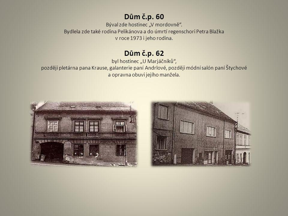 """Dům č.p. 60 Býval zde hostinec """"V mordovně"""". Bydlela zde také rodina Pelikánova a do úmrtí regenschori Petra Blažka v roce 1973 i jeho rodina. Dům č.p"""