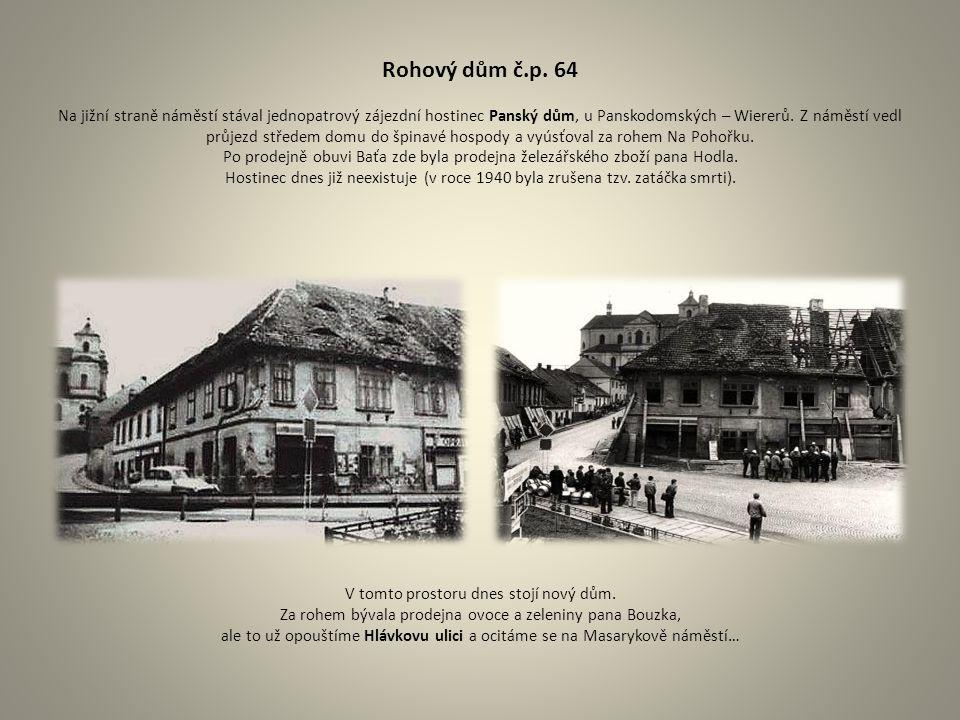 Rohový dům č.p. 64 Na jižní straně náměstí stával jednopatrový zájezdní hostinec Panský dům, u Panskodomských – Wiererů. Z náměstí vedl průjezd střede