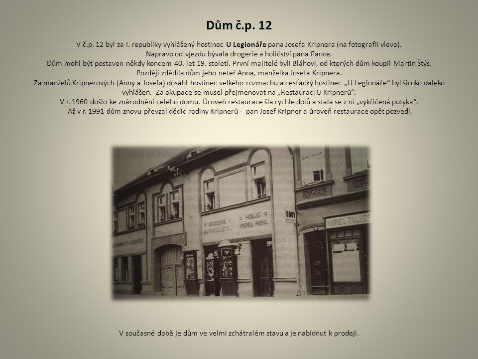 Dům č.p. 12 V č.p. 12 byl za I. republiky vyhlášený hostinec U Legionáře pana Josefa Kripnera (na fotografii vlevo). Napravo od vjezdu bývala drogerie