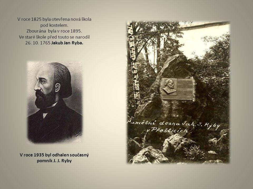 V roce 1825 byla otevřena nová škola pod kostelem. Zbourána byla v roce 1895. Ve staré škole před touto se narodil 26. 10. 1765 Jakub Jan Ryba. V roce