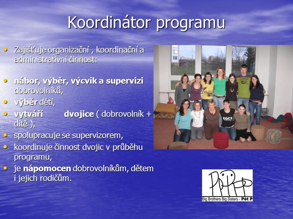 Koordinátor programu • Zajišťuje organizační, koordinační a administrativní činnost: • nábor, výběr, výcvik a supervizi dobrovolníků, • výběr dětí, •