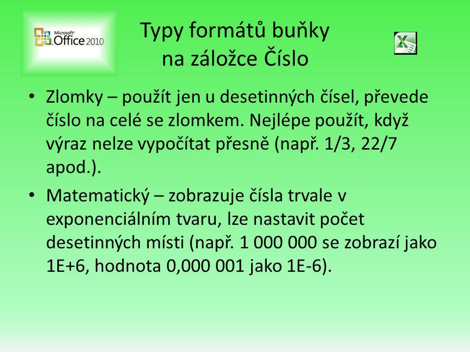 Typy formátů buňky na záložce Číslo • Zlomky – použít jen u desetinných čísel, převede číslo na celé se zlomkem. Nejlépe použít, když výraz nelze vypo