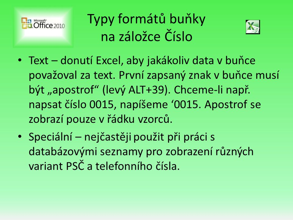 """Typy formátů buňky na záložce Číslo • Text – donutí Excel, aby jakákoliv data v buňce považoval za text. První zapsaný znak v buňce musí být """"apostrof"""