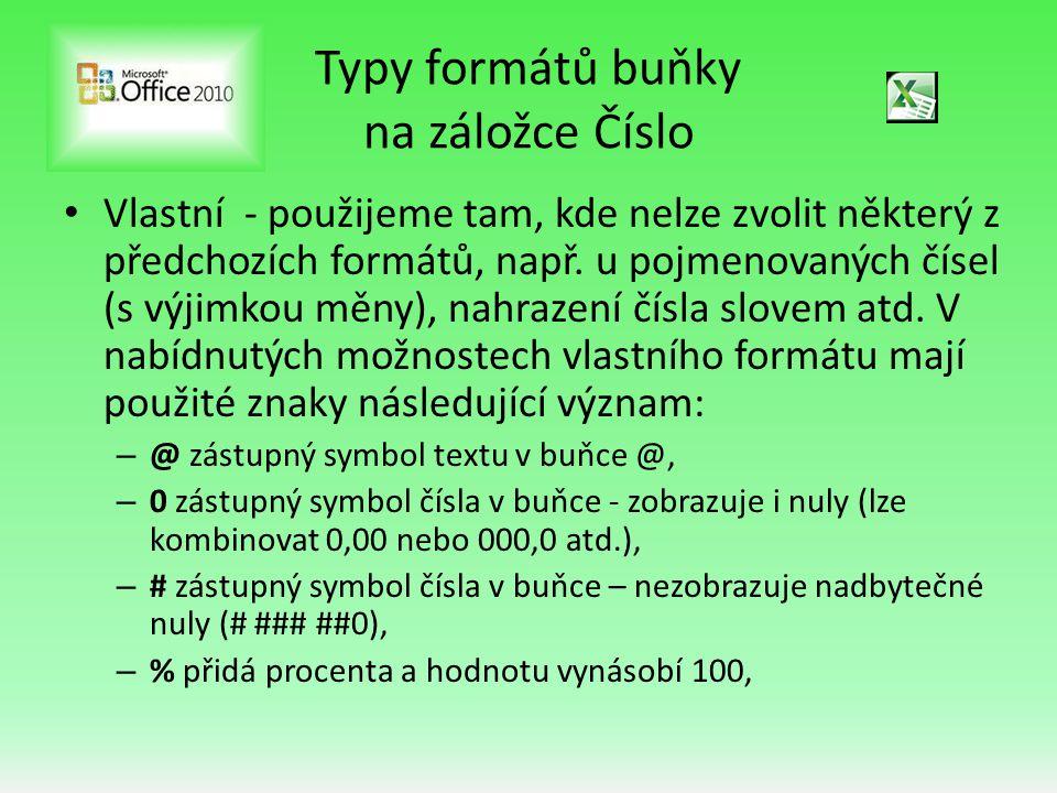 Typy formátů buňky na záložce Číslo • Vlastní - použijeme tam, kde nelze zvolit některý z předchozích formátů, např. u pojmenovaných čísel (s výjimkou