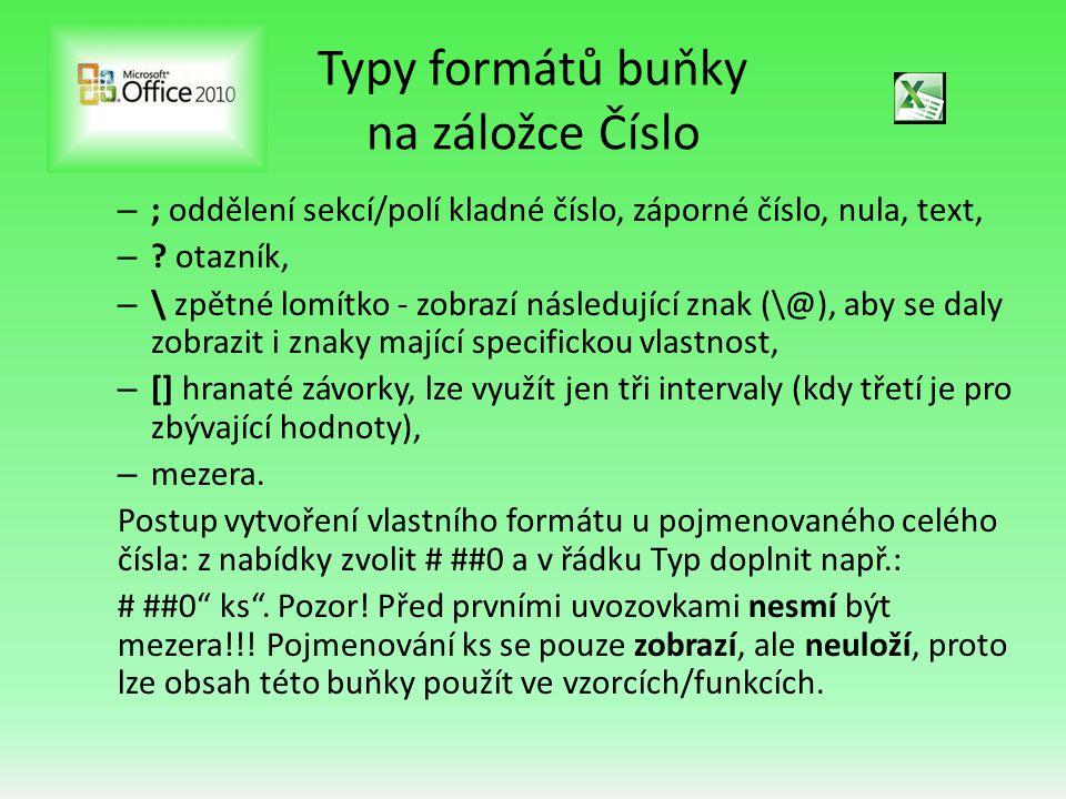 Typy formátů buňky na záložce Číslo – ; oddělení sekcí/polí kladné číslo, záporné číslo, nula, text, – .
