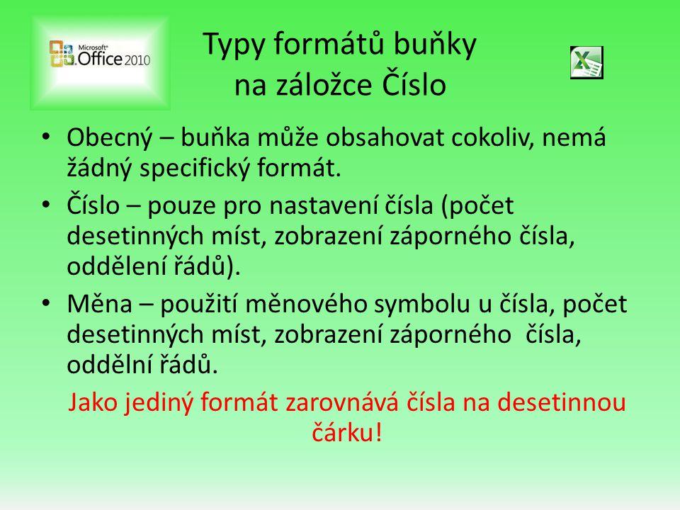 Typy formátů buňky na záložce Číslo • Obecný – buňka může obsahovat cokoliv, nemá žádný specifický formát.
