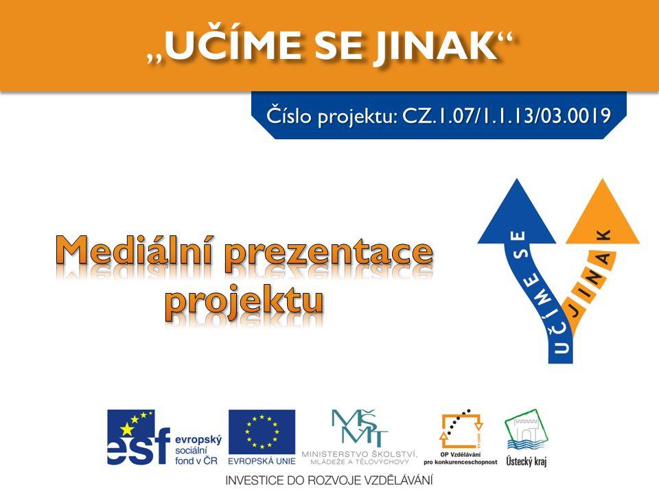"""""""UČÍME SE JINAK"""" Číslo projektu: CZ.1.07/1.1.13/03.0019"""