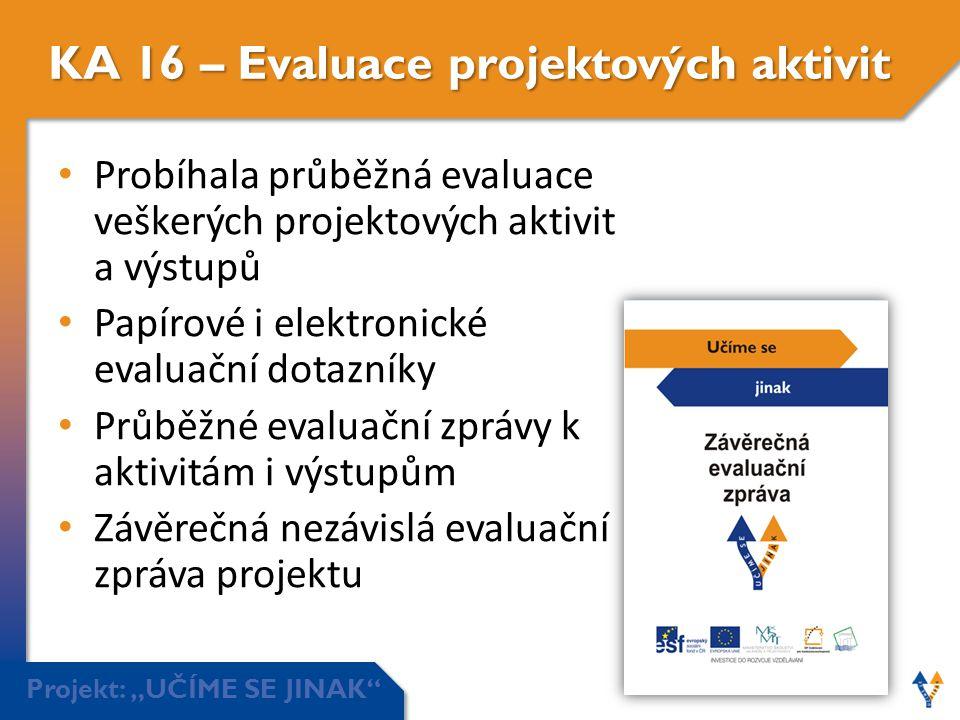 """Projekt: """"UČÍME SE JINAK"""" KA 16 – Evaluace projektových aktivit • Probíhala průběžná evaluace veškerých projektových aktivit a výstupů • Papírové i el"""