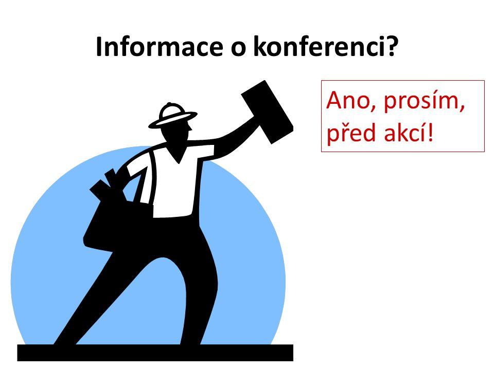 Informace o konferenci? Ano, prosím, před akcí!