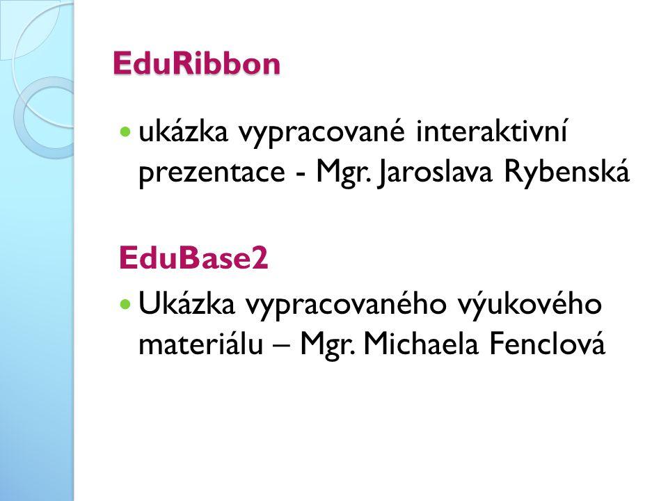 EduRibbon  ukázka vypracované interaktivní prezentace - Mgr. Jaroslava Rybenská EduBase2  Ukázka vypracovaného výukového materiálu – Mgr. Michaela F