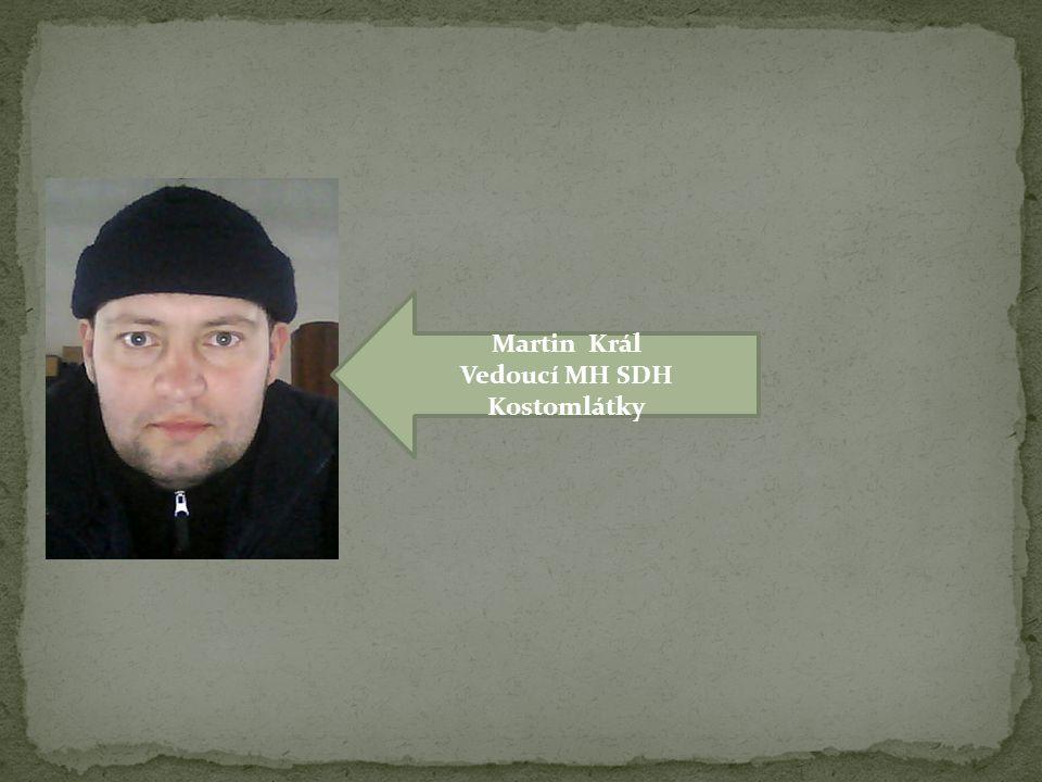 Martin Král Vedoucí MH SDH Kostomlátky