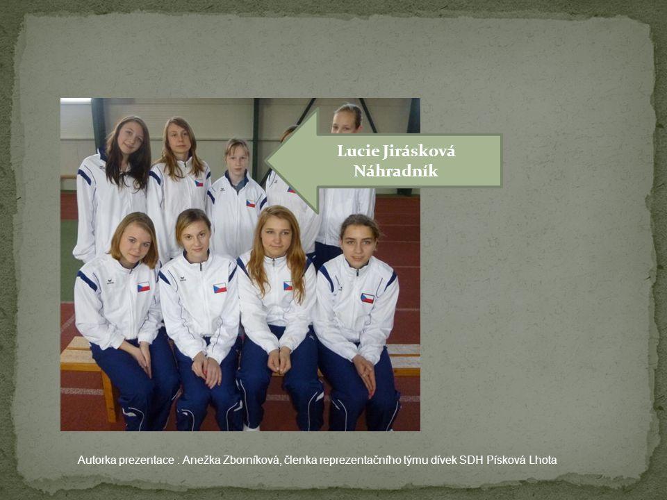 Lucie Jirásková Náhradník Autorka prezentace : Anežka Zborníková, členka reprezentačního týmu dívek SDH Písková Lhota