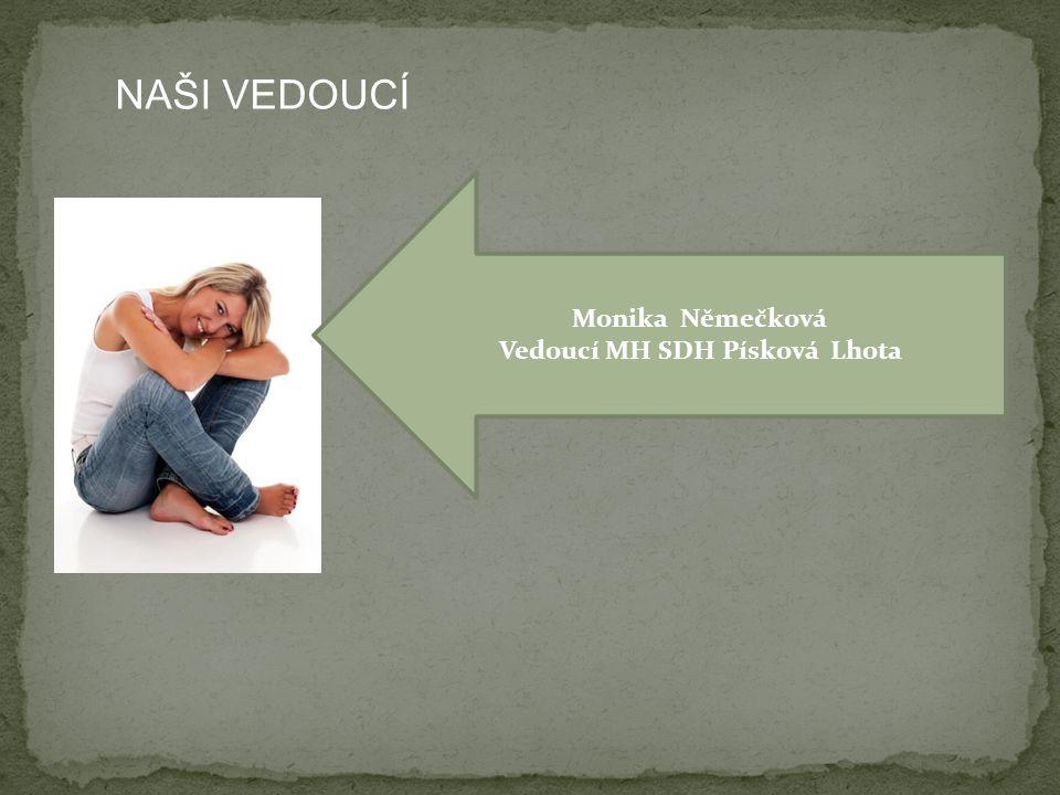 Monika Němečková Vedoucí MH SDH Písková Lhota NAŠI VEDOUCÍ