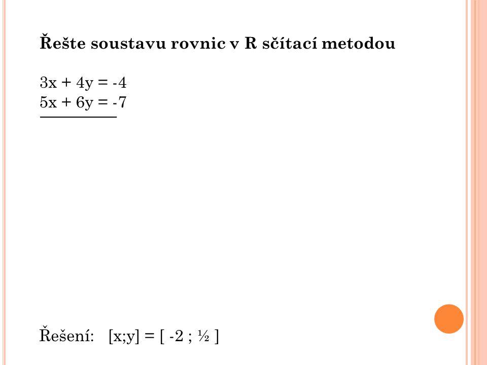 Řešte soustavu rovnic v R sčítací metodou 3x – 7y = 13 9x – 21y = 5 -9x + 21y = -39 9x – 21y = 5 0 = -34 0 ≠ -34 Soustava nemá řešení /.