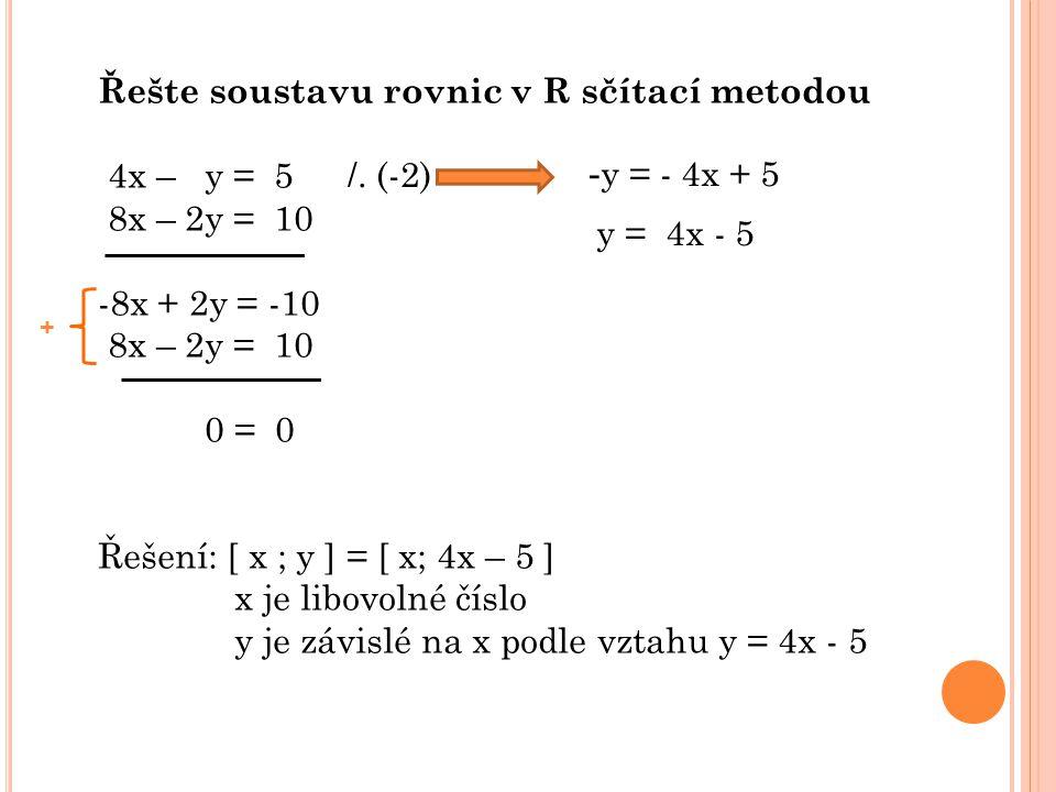 Řešte soustavu rovnic v R sčítací metodou a) x – y = 1 4x + y = -16 b) 2x – 2y + 1= 0 3 (x + 4) + 4y = 0 c) x +2y – 4 = 0 x – y – 1 = 0 d) x = 2(3 – y) 4(x + 3) = y e) 4x + y = -2 2(y + 2) = 4x P =  -3; -4  P =  -2; -1,5  P =  2; 1  P =  -2; 4  P =  0; -2 