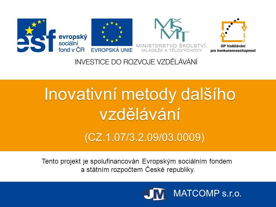 MATCOMP s.r.o. Inovativní metody dalšího vzdělávání Tento projekt je spolufinancován Evropským sociálním fondem a státním rozpočtem České republiky. (