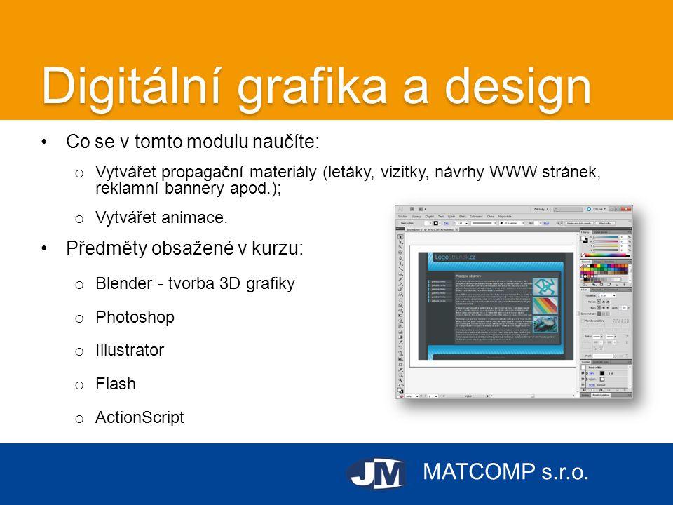 MATCOMP s.r.o. Digitální grafika a design •Co se v tomto modulu naučíte: o Vytvářet propagační materiály (letáky, vizitky, návrhy WWW stránek, reklamn