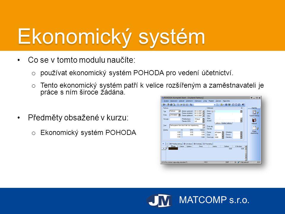 MATCOMP s.r.o. Ekonomický systém •Co se v tomto modulu naučíte: o používat ekonomický systém POHODA pro vedení účetnictví. o Tento ekonomický systém p
