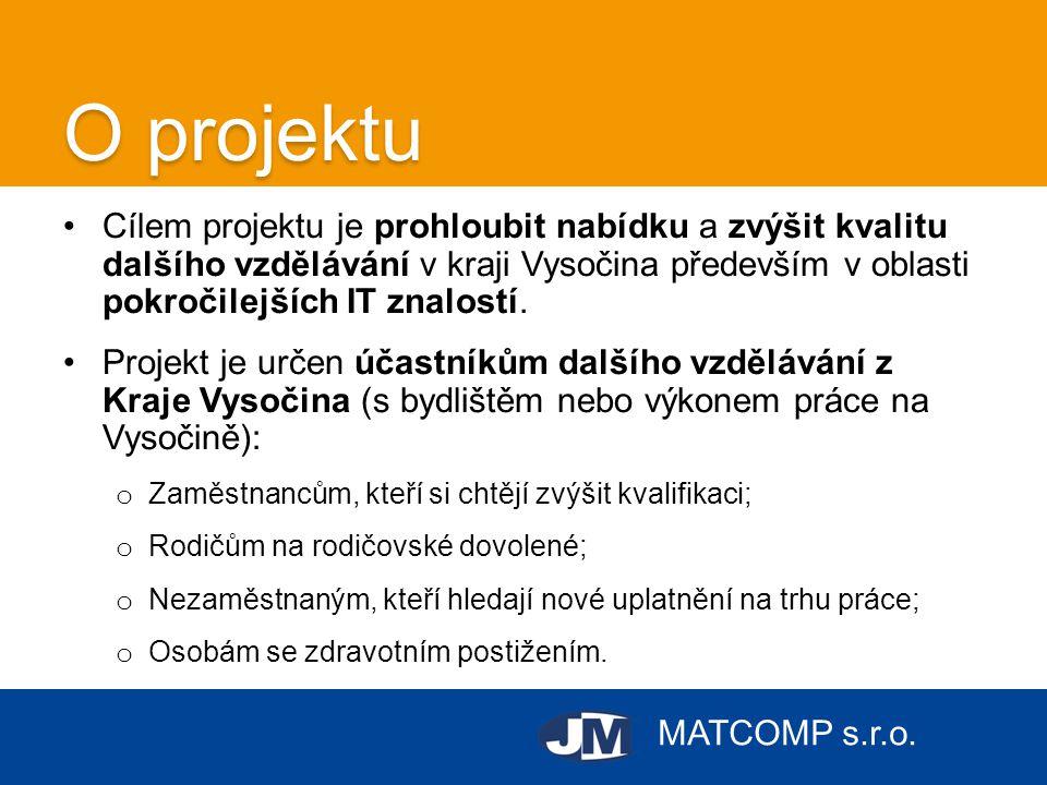 MATCOMP s.r.o. O projektu •Cílem projektu je prohloubit nabídku a zvýšit kvalitu dalšího vzdělávání v kraji Vysočina především v oblasti pokročilejšíc