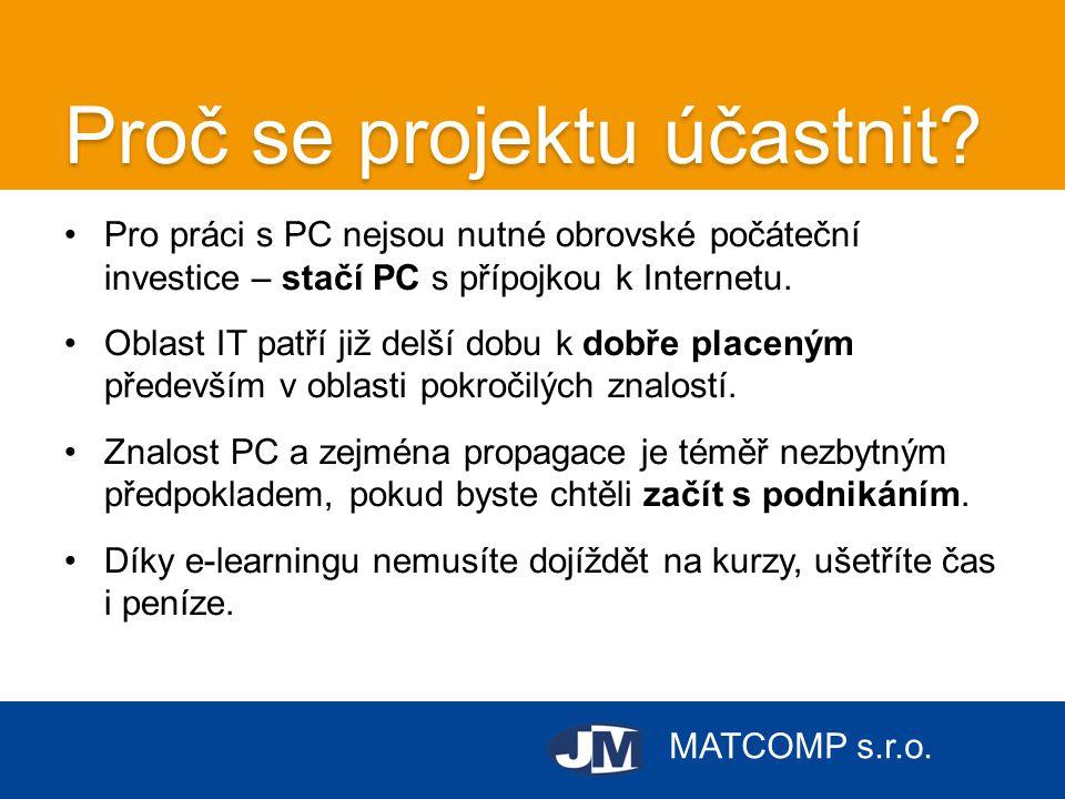 MATCOMP s.r.o. Proč se projektu účastnit? •Pro práci s PC nejsou nutné obrovské počáteční investice – stačí PC s přípojkou k Internetu. •Oblast IT pat
