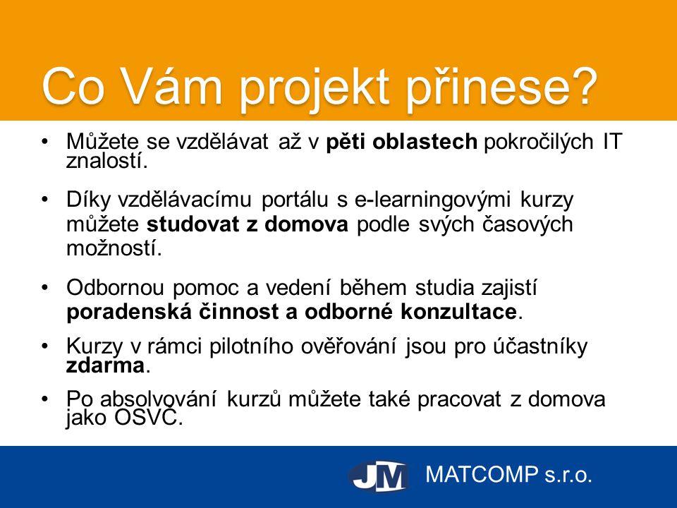 MATCOMP s.r.o. Co Vám projekt přinese? •Můžete se vzdělávat až v pěti oblastech pokročilých IT znalostí. •Díky vzdělávacímu portálu s e-learningovými