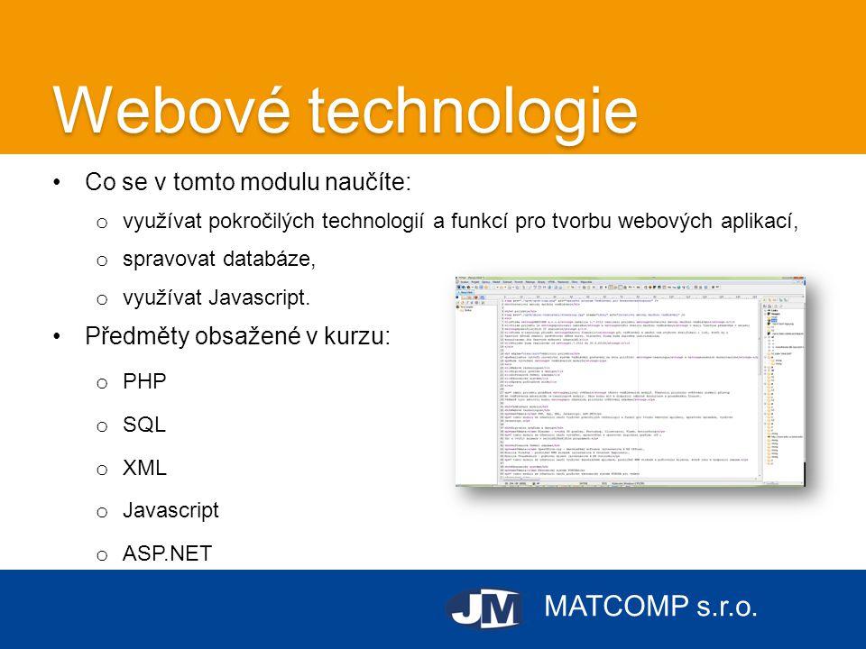 MATCOMP s.r.o. Webové technologie •Co se v tomto modulu naučíte: o využívat pokročilých technologií a funkcí pro tvorbu webových aplikací, o spravovat