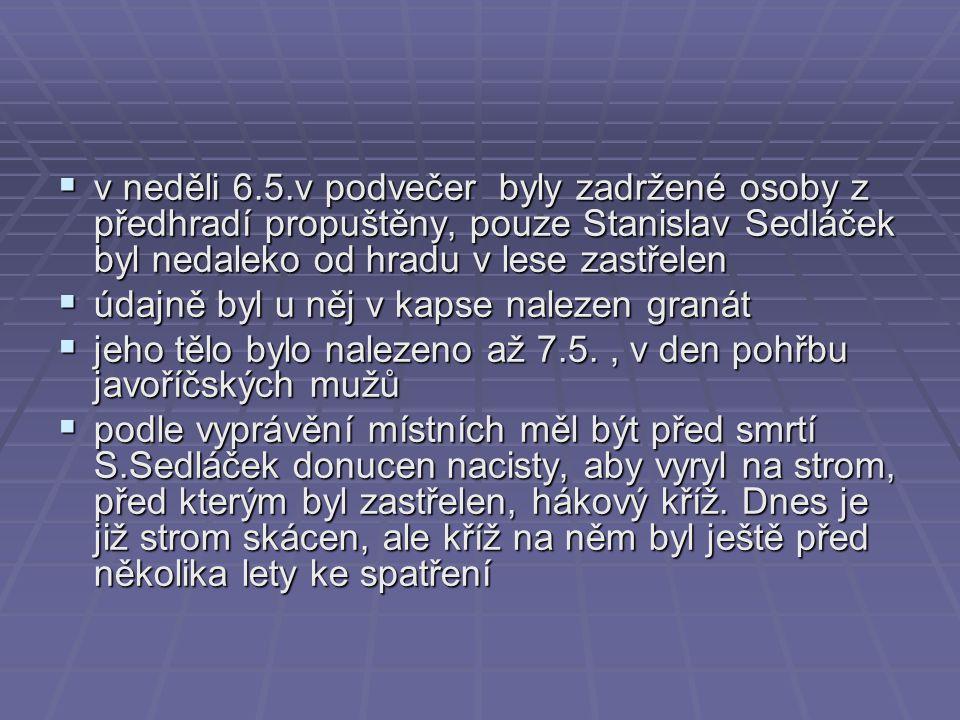  tělo Stanislava Sedláčka bylo na voze odvezeno domů, do Červené Lhoty a bylo pohřbeno 10.5.1945 v Bílé Lhotě, na hřbitově za kostelem církve Československé  v den smrti měl 23 let, 3 měsíce a 26 dní  na místě zastřelení byl postaven Stanislavu Sedláčkovi pomníček