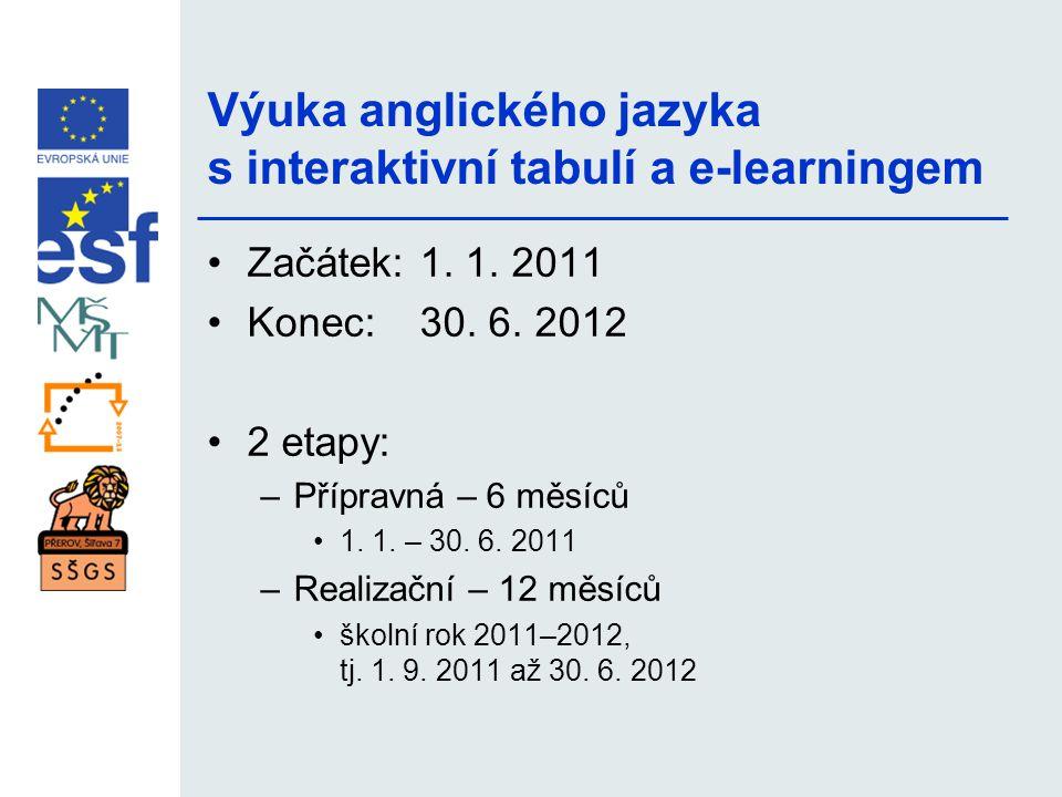 Výuka anglického jazyka s interaktivní tabulí a e-learningem •Začátek:1. 1. 2011 •Konec: 30. 6. 2012 •2 etapy: –Přípravná – 6 měsíců •1. 1. – 30. 6. 2