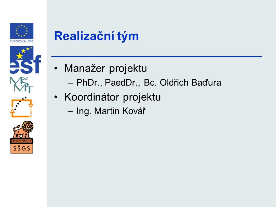 Realizační tým •Manažer projektu –PhDr., PaedDr., Bc. Oldřich Baďura •Koordinátor projektu –Ing. Martin Kovář