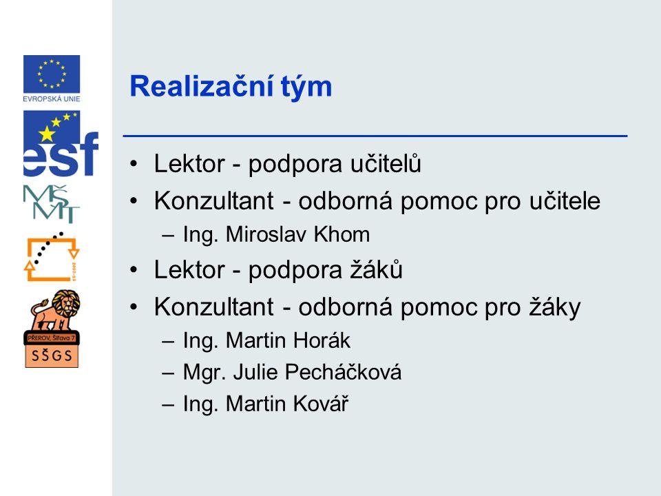 Realizační tým •Lektor - podpora učitelů •Konzultant - odborná pomoc pro učitele –Ing. Miroslav Khom •Lektor - podpora žáků •Konzultant - odborná pomo