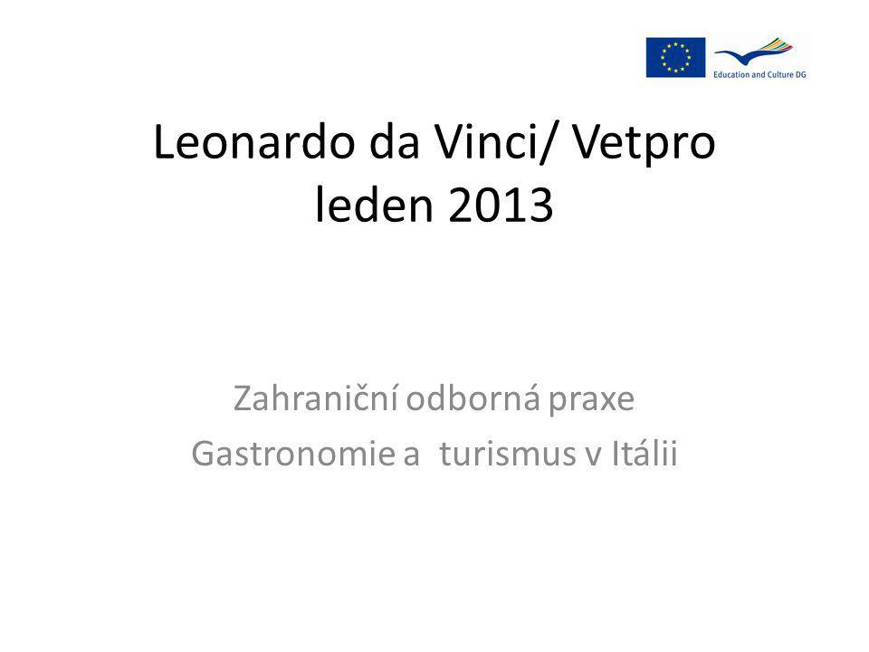 Leonardo da Vinci/ Vetpro leden 2013 Zahraniční odborná praxe Gastronomie a turismus v Itálii
