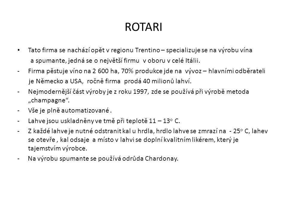 ROTARI • Tato firma se nachází opět v regionu Trentino – specializuje se na výrobu vína a spumante, jedná se o největší firmu v oboru v celé Itálii.