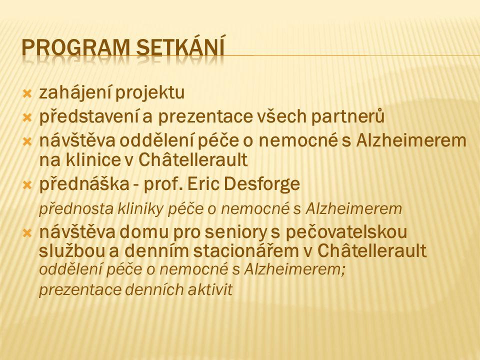  zahájení projektu  představení a prezentace všech partnerů  návštěva oddělení péče o nemocné s Alzheimerem na klinice v Châtellerault  přednáška - prof.