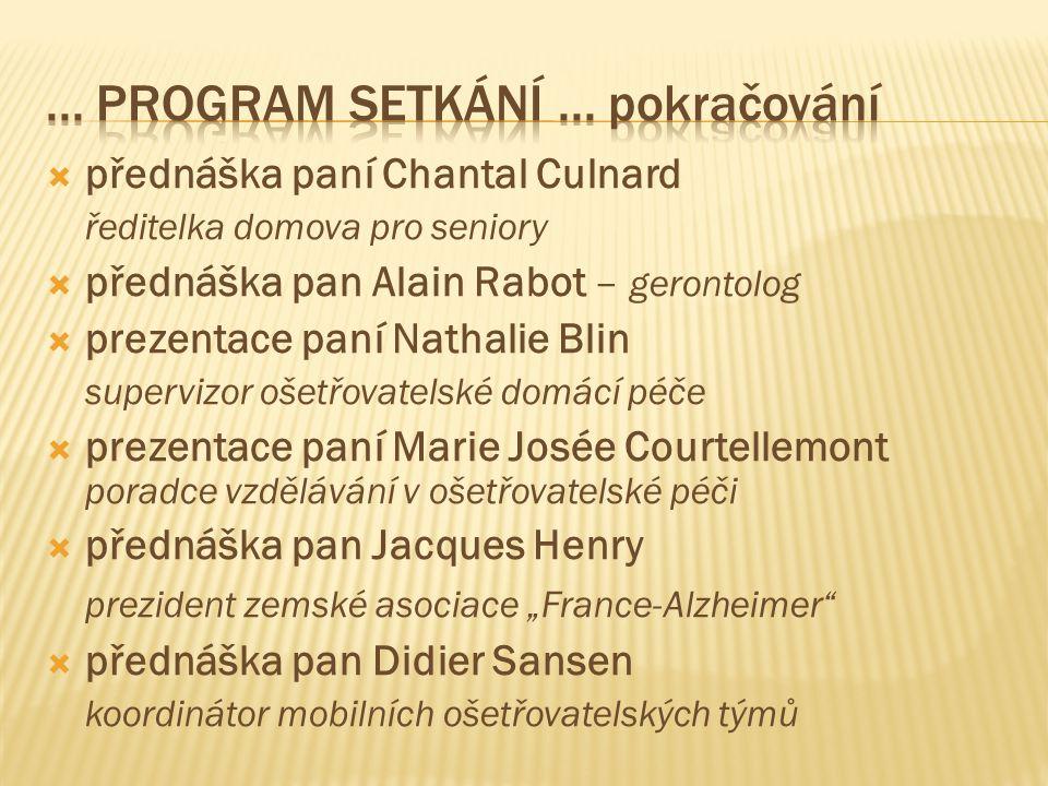  přednáška paní Chantal Culnard ředitelka domova pro seniory  přednáška pan Alain Rabot – gerontolog  prezentace paní Nathalie Blin supervizor ošet
