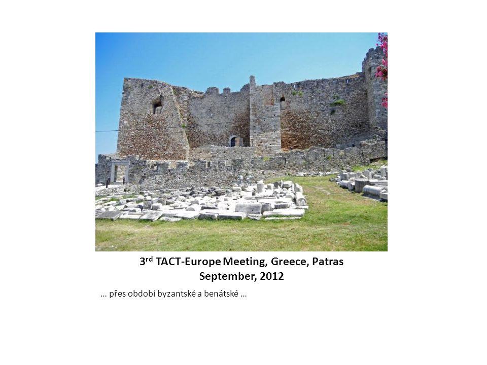3 rd TACT-Europe Meeting, Greece, Patras September, 2012 … přes období byzantské a benátské …
