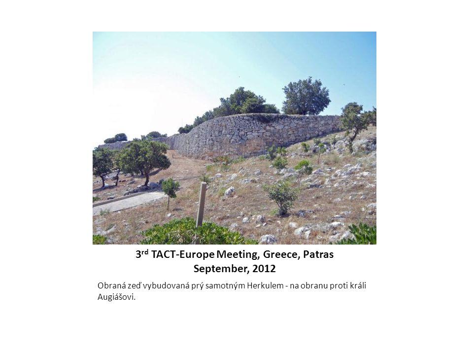 3 rd TACT-Europe Meeting, Greece, Patras September, 2012 Obraná zeď vybudovaná prý samotným Herkulem - na obranu proti králi Augiášovi.