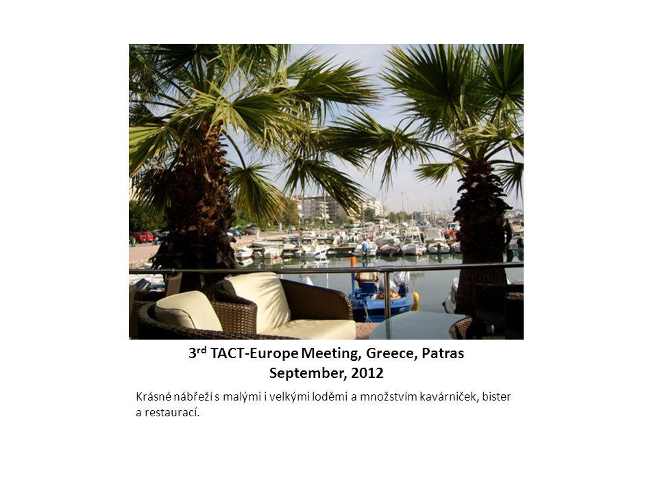 3 rd TACT-Europe Meeting, Greece, Patras September, 2012 Krásné nábřeží s malými i velkými loděmi a množstvím kavárniček, bister a restaurací.