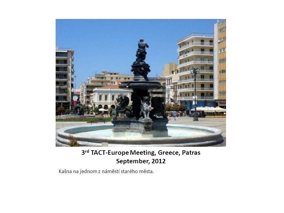 3 rd TACT-Europe Meeting, Greece, Patras September, 2012 Kašna na jednom z náměstí starého města.