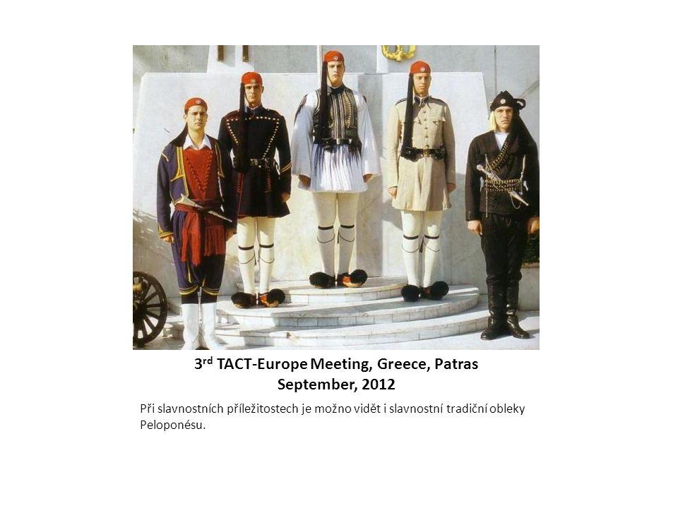 3 rd TACT-Europe Meeting, Greece, Patras September, 2012 Při slavnostních příležitostech je možno vidět i slavnostní tradiční obleky Peloponésu.