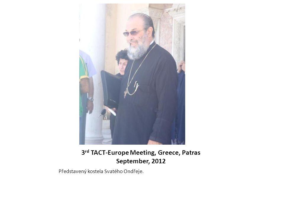 3 rd TACT-Europe Meeting, Greece, Patras September, 2012 Představený kostela Svatého Ondřeje.